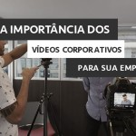 a-importancia-dos-videos-corporativos-para-empresas